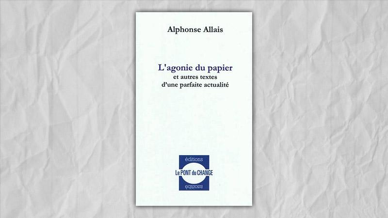 Alphonse Allais, L'agonie du papier