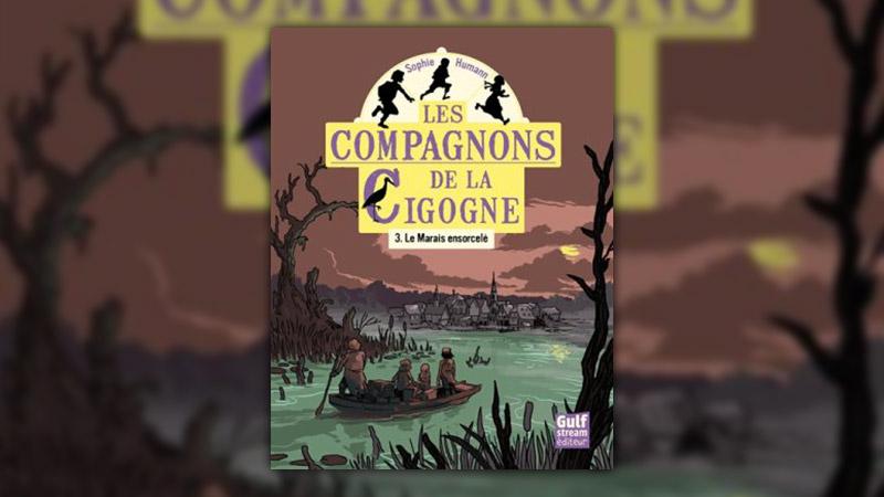 Sophie Humann, Les Compagnons de la Cigogne, Tome 3: Le marais ensorcelé