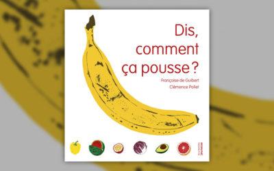 Florence Guibert et Clémence Pollet, Dis, comment ça pousse?