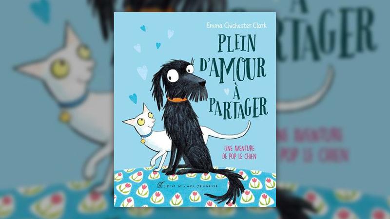 Emma Chichester Clark, Plein d'amour à partager, une aventure de Pop le chien