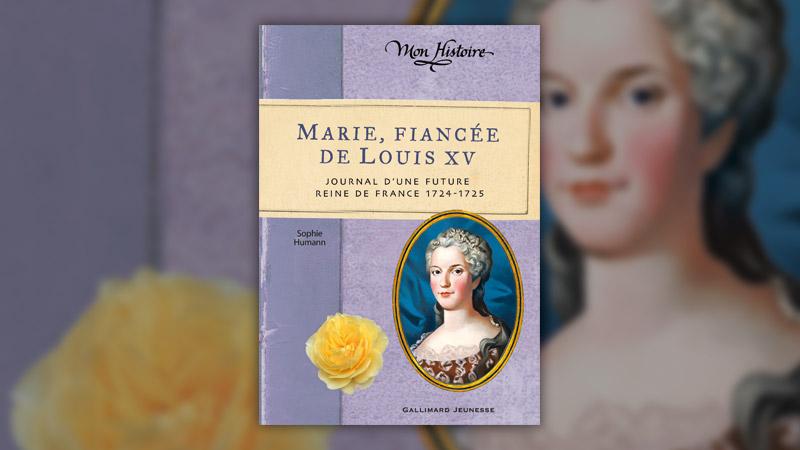 Sophie Humann, Marie, fiancée de Louis XV – Journal d'une future reine de France, 1724–1725
