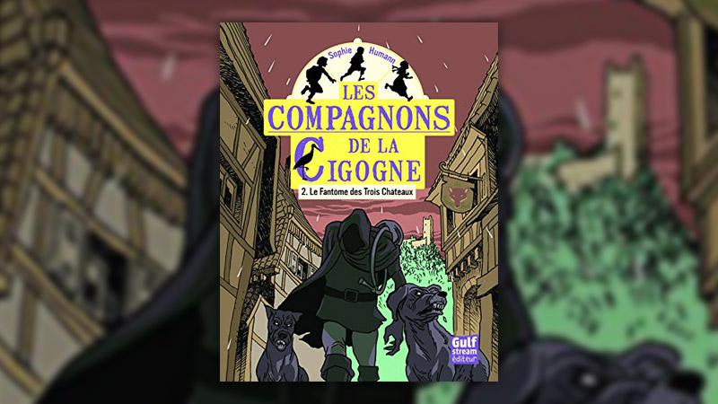 Sophie Humann, Les Compagnons de la cigogne, — Tome 2: Le Fantôme des Trois Châteaux