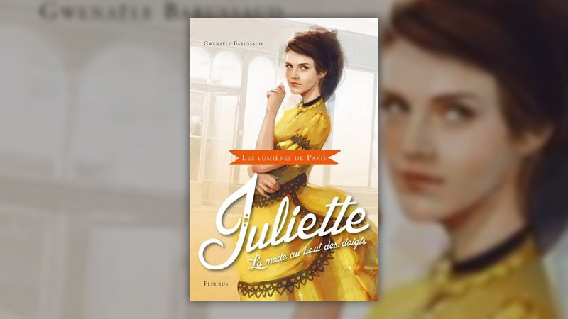 Gwenaële Barussaud, Juliette, la mode au bout des doigts