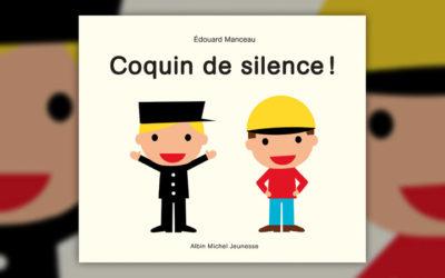 Edouard Manceau, Coquin de silence!