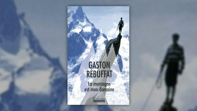 Gaston Rébuffat, La montagne est mon domaine