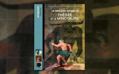 Ch. Lavaquerie-Klein et L. Paix-Rusterholtz, La Fabuleuse histoire de… Thésée et le Minotaure
