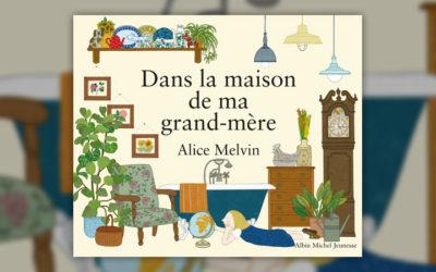 Alice Melvin, Dans la maison de ma grand-mère