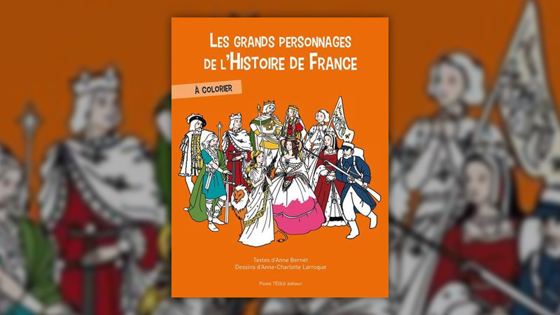 Anne Bernet et Anne-Charlotte Laroque, Les grands personnages de l'Histoire de France