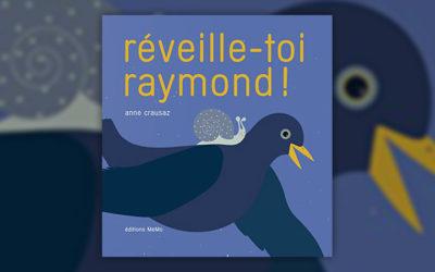 Anne Crausaz, Réveille-toi Raymond!