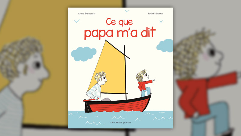 Astrid Desbordes et Pauline Martin, Ce que Papa m'a dit