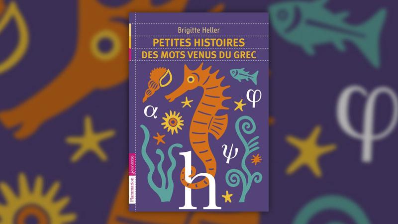 Brigitte Heller, Petites histoires des mots venus du grec