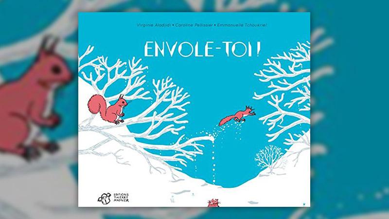 Virginie Aladjidi, Caroline Pellissier, Emmanuelle Tchoukriel, Envole-toi!