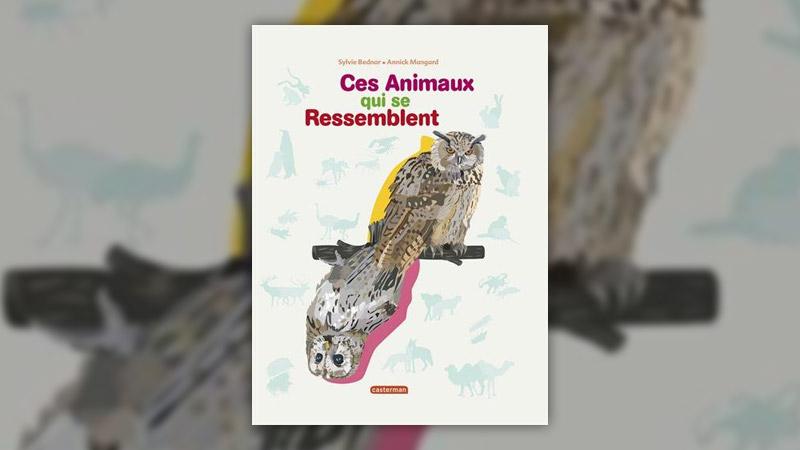 Sylvie Bednard et Annick Mangard, Ces animaux qui se ressemblent