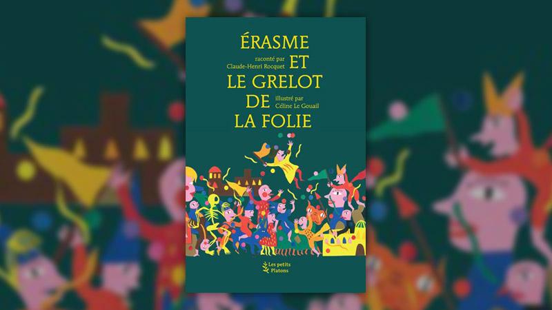 Claude-Henri Rocquet, Erasme et le grelot de la Folie