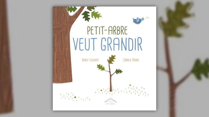 Nancy Guilbert et Coralie Saudo, Petit‐Arbre veut grandir
