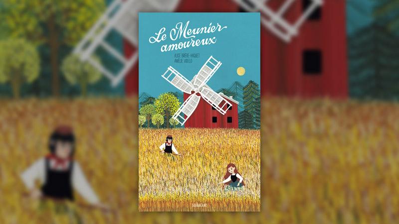 Alice Brière‐Haquet et Amélie Videlo, Le Meunier amoureux