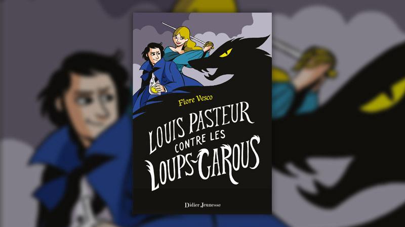 Flore Vesco, Louis Pasteur contre les loups-garous