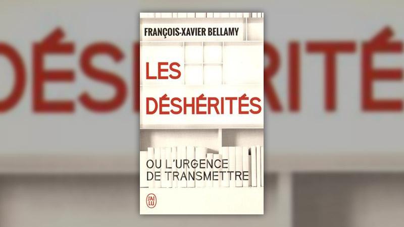 François-Xavier Bellamy, Les Déshérités ou l'urgence de transmettre