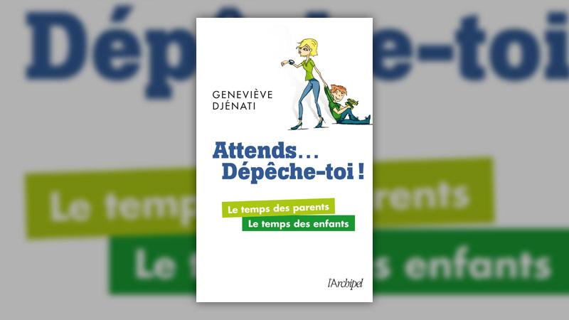 Geneviève Djénati, Attends… Dépêche-toi! Le temps des parents, le temps des enfants