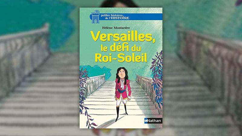 Hélène Montardre, Versailles, le défi du Roi-Soleil