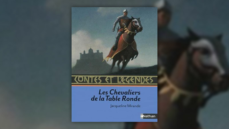 Jacqueline Mirande, Les Chevaliers de la Table Ronde