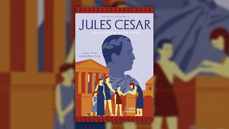 Jean‐Paul Gourévitch, Jules César, l'ascension d'un chef