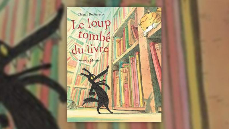 Thierry Robberecht et Grégoire Mabille, Le loup tombé du livre
