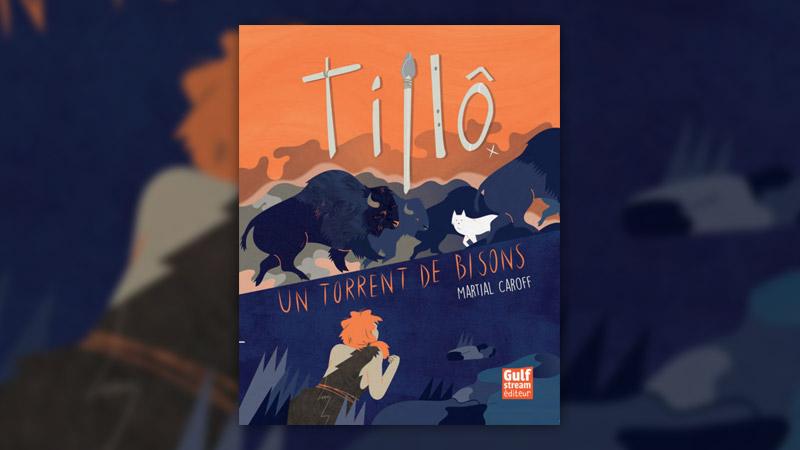 Martial Caroff, Tillô: Un torrent de bisons (t 1)