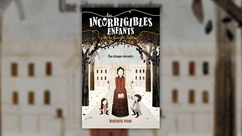 Maryrose Wood, Les incorrigibles enfants de la famille Ashton, tome 1: Une étrange rencontre