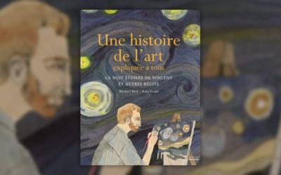 Michael Bird, Une histoire de l'art expliquée à tous: la nuit étoilée de Vincent et autres récits