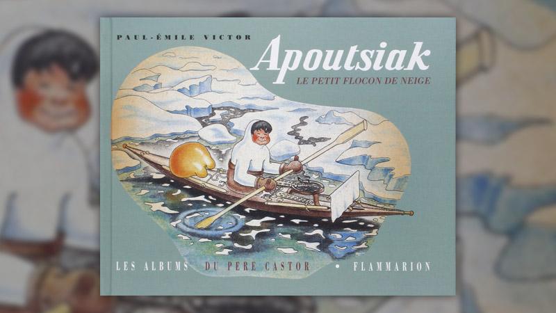 Paul-Émile Victor, Apoutsiak, le petit flocon de neige