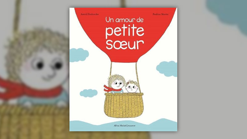 Astrid Desbordes et Pauline Martin, Un amour de petite sœur