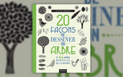 Eloïse Renouf, 20 façons de dessiner un arbre et 44 autres merveilles de la nature