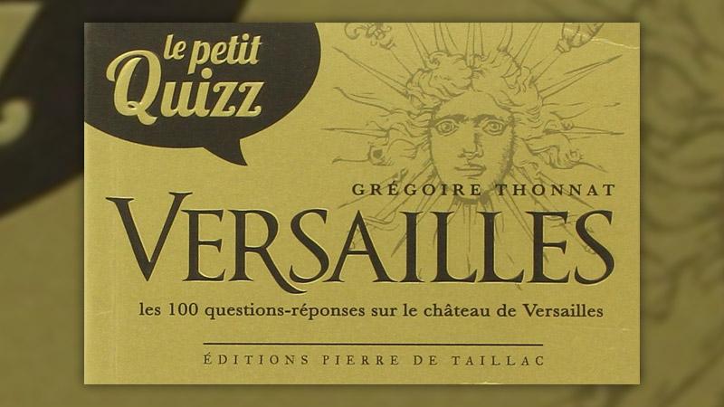 Grégoire Thonnat, Versailles, le petit Quizz