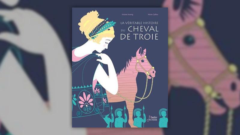 Viviane Koenig et Marie Caillou, La véritable histoire du cheval de Troie