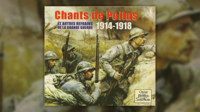 Chants de Poilus et autres refrains de la Grande Guerre