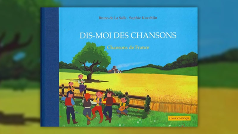 Bruno de La Salle et Sophie Koechlin, Dis-moi des chansons de France