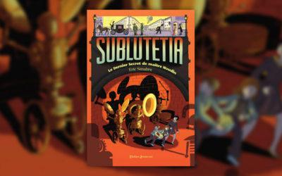 Eric Senabre, Sublutetia, tome 2 — Le dernier secret de maître Houdin