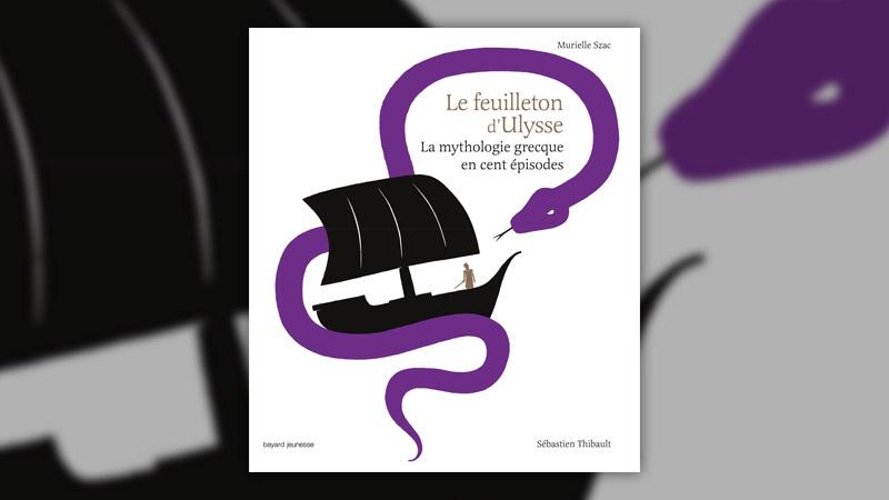 Muriel Szac, Le Feuilleton d'Ulysse, la mythologie grecque en cent épisodes