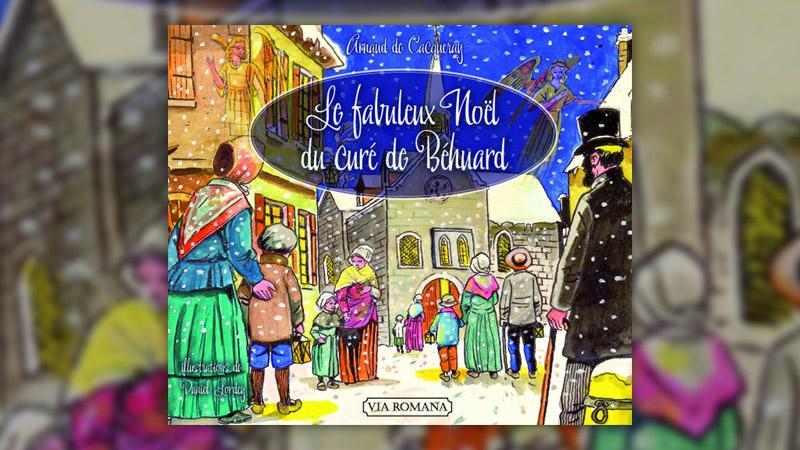 Arnaud de Cacqueray, Le fabuleux Noël du curé de Behuard