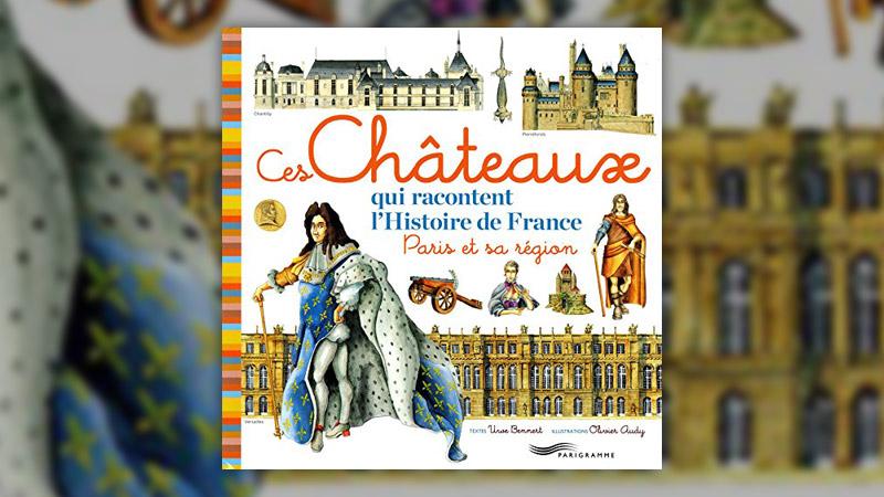 Uwe Bennert, Ces châteaux qui racontent l'histoire de France – Paris et sa région