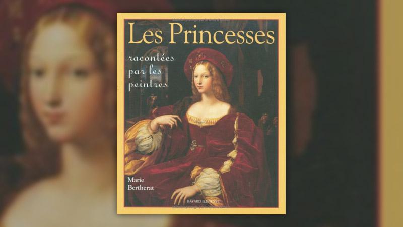 Marie Bertherat, Les Princesses racontées par les peintres