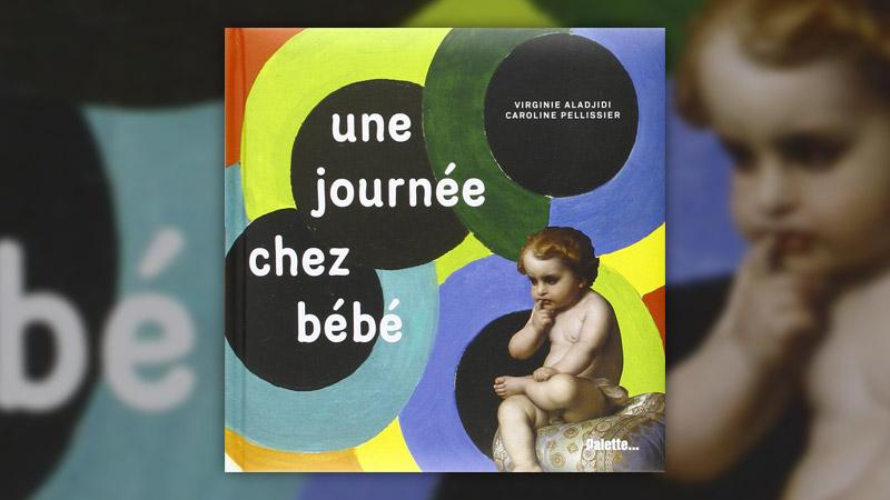 Virginie Aladjidi et Caroline Pellissier, Une journée chez bébé