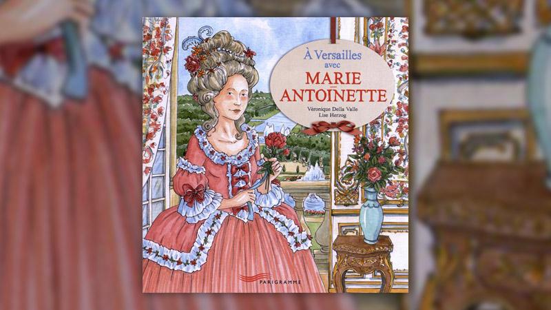 Véronique Della Valle, A Versailles avec Marie‐Antoinette