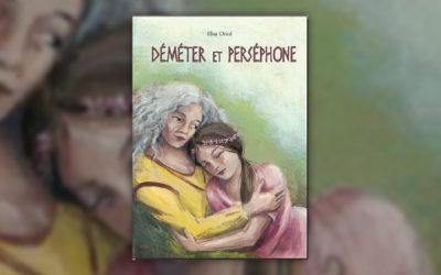Elsa Oriol, Déméter et Perséphone, un mythe grec