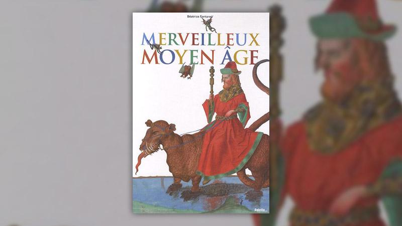 Béatrice Fontanel, Merveilleux Moyen Age