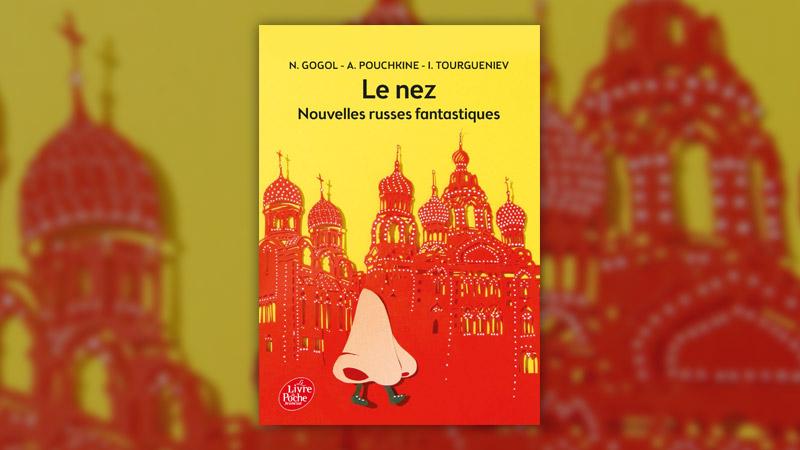 Gogol, Pouchkine, Tourgueniev, Le Nez, nouvelles russes fantastiques
