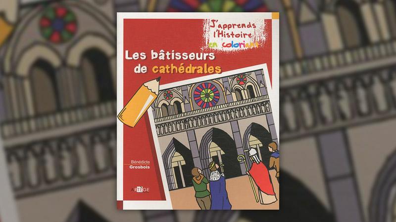 Bénédicte Grosbois, Les bâtisseurs de Cathédrales