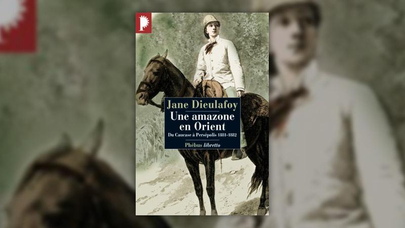 Jane Dieulafoy, Une amazone en Orient, du Caucase à Persépolis, 1881–1882