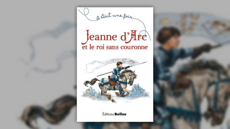 Laurent Bègue, Jeanne d'Arc et le roi sans couronne